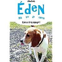 Eden a trop mangé ! (Eden, ma vie de chien. t. 3) (French Edition)