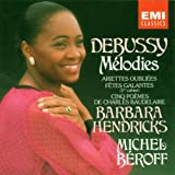 Debussy Melodies: Ariettes oubliees; Fetes galantes;Cinq poemes de Charles Baudelaire)