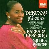 Debussy Melodies: Ariettes oubliees; Fetes galantes;Cinq poemes de Charles Baudelaire)