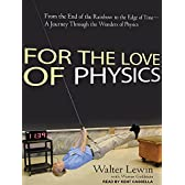 For the Love of Physics: From the End of the Rainbow to the Edge of Time- A Journey Through the Wonders of Physics