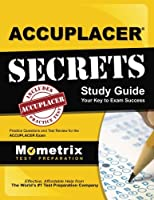 Accuplacer Secrets: Your Key to Exam Success, Included Accuplacer Practice Test, Practice Questions and Text Review for the Accuplacer Exam