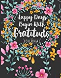 Happy Days Begin With Gratitude: Achieve Greatness Using The Power Of Gratitude : Gratitude Journal Women