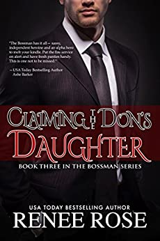 Claiming The Don's Daughter: Book Three of The Bossman Series by [Rose, Renee]