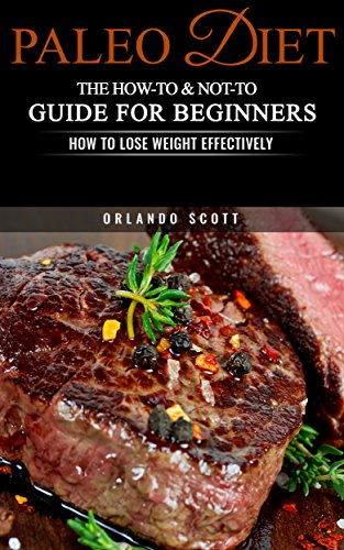 Paleo Diet: The How To & Not To Guide for Beginners: How To Lose Weight Effectively: Paleo Diet (English Edition)の詳細を見る