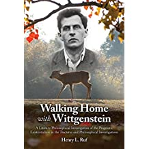 Walking Home with Wittgenstein: A Literary/Philosophical Investigation of the Pragmatic Existentialism in the Tractatus and Philosophical Investigations