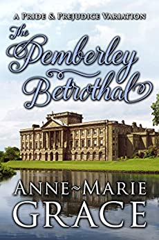 The Pemberley Betrothal: A Pride and Prejudice Variation by [Grace, Anne-Marie, Lady, a]