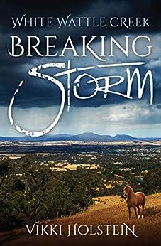 Breaking Storm (White Wattle Creek Book 1) by [Holstein, Vikki]