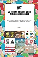 20 Taylor's Bulldane Selfie Milestone Challenges: Taylor's Bulldane Milestones for Memorable Moments, Socialization, Indoor & Outdoor Fun, Training Book 1