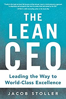 The Lean CEO: Leading the Way to World-Class Excellence by [Stoller, Jacob]