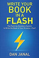 Write Your Book in a Flash: A Paint-by-Numbers System to Write the Book of Your Dreams—FAST!