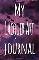 My Lacquer Art Journal: The perfect gift for the artist in your life - 119 page lined journal!