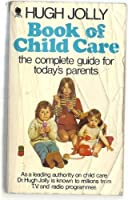 Book of Child Care: Complete Guide for Today's Parents
