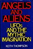 Angels and Aliens: Ufo's and the Mythic Imagination