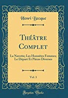 Théâtre Complet, Vol. 3: La Navette; Les Honnètes Femmes; Le Départ Et Pièces Diverses (Classic Reprint)