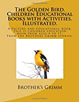 The Golden Bird: Children Educational Books With Activities: a Picture and Educational Book. This Is Children Education Book from Ages 4 to 11. from the Brother's Grimm Stories.