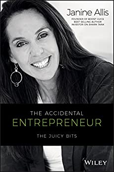 The Accidental Entrepreneur: The Juicy Bits by [Allis, Janine]