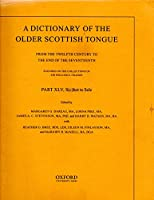 A Dictionary of the Older Scottish Tongue from the Twelfth Century to the End of the Seventeenth
