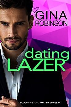 Dating Lazer: A Jet City Billionaire Romance (The Billionaire Matchmaker Series Book 4) by [Robinson, Gina]
