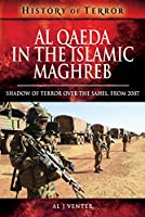 Al-Qaeda in the Islamic Maghreb: Shadow of Terror over the Sahel, from 2007 (History of Terror)