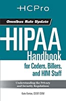 HIPAA Handbook for Coders, Billers, and Him Staff: Understanding the Privacy and Security Regulations: Omnibus Rule Update