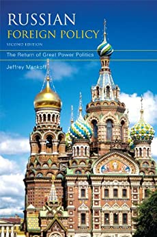 Russian Foreign Policy: The Return of Great Power Politics (A Council on Foreign Relations Book) by [Mankoff, Jeffrey]