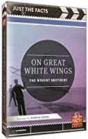 Just the Facts: On Great White Wings (Wright Brothers)