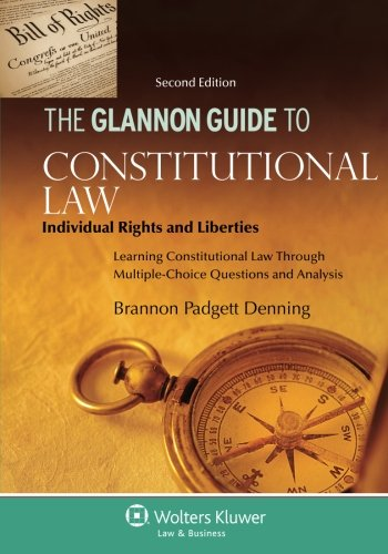 Download The Glannon Guide to Constitutional Law: Individual Rights and Liberties: Learning Constitutional Law Through Multiple-Choice Questions and Analysis (Glannon Guides) 1454846879