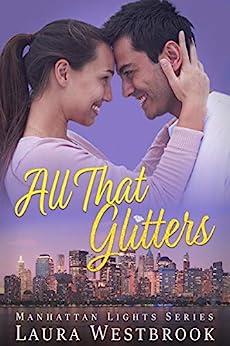 All That Glitters: A Sweet Romance (Manhattan Lights Series Book 1) by [Westbrook, Laura]