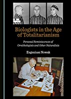 Biologists in the Age of Totalitarianism: Personal Reminiscences of Ornithologists and Other Naturalists
