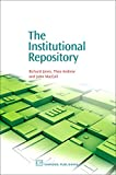 The Institutional Repository (Chandos Information Professional Series)
