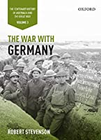 The War With Germany (The Centenary History of Australia and the Great War)