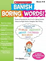 Banish Boring Words!: Dozens of Reproducible Word Lists for Helping Students Choose Just-Right Words to Strengthen Their Writing by Leilen Shelton(2009-05-01)