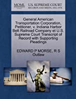 General American Transportation Corporation, Petitioner, V. Indiana Harbor Belt Railroad Company Et U.S. Supreme Court Transcript of Record with Supporting Pleadings