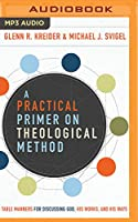 A Practical Primer on Theological Method: Table Manners for Discussing God, His Works, and His Ways