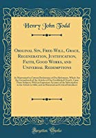 Original Sin, Free-Will, Grace, Regeneration, Justification, Faith, Good Works, and Universal Redemptions: As Maintained in Certain Declaration of Our Reformers, Which Are the Groundwork of the Articles of Our Established Church, Upon These Subjects; With