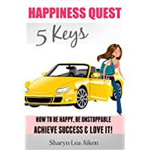 Happiness Quest 5 Keys: How to Be Happy, Be Unstoppable, Achieve Success and Love It! (Lifestyle Design Series Book 1)