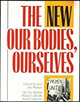 The New Our Bodies, Ourselves : a Book by and for Women / the Boston Womens Health Book Collective