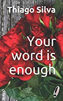 Your word is enough