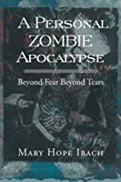 A Personal Zombie Apocalypse: Beyond Fears Beyond Fears