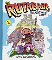 Rutabaga the Adventure Chef: Book 1 by Eric Colossal(2015-03-31)