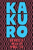 Kakuro Level 3: Hard! Vol. 13: Play Kakuro 16x16 Grid Hard Level Number Based Crossword Puzzle Popular Travel Vacation Games Japanese Mathematical Logic Similar to Sudoku Cross-Sums Math Genius Cross Additions Fun for All Ages Kids to Adult Gifts