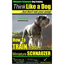 Miniature Schnauzer Dog Training | Think Like a Dog. But Don't Eat Your Poop! | Miniature Schnauzer Breed Expert Training: Here's EXACTLY How to Your Miniature Schnauzer