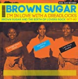 Brown Sugar - I'M In Love With A Dreadlocks: Brown Sugar And The Birth Of Lovers Rock 1977-80