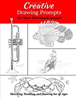 Creative Drawing Prompts: 201 Ideas Sketchbook Journal Sketching, Doodling, and Drawing for all Ages