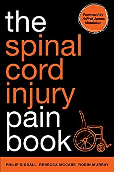 The Spinal Cord Injury Pain Book by [Siddall, Philip, McCabe, Rebecca, Murray, Robin, Nicholson Perry, Kathryn, Katte, Lyndall]
