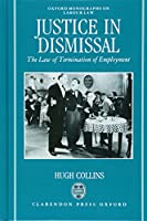 Justice in Dismissal: The Law of Termination of Employment (Oxford Monographs on Labour Law)