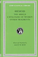 Hesiod: The Shield, Catalogue of Women, Other Fragments (Loeb Classical Library)
