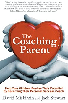 The Coaching Parent: Help Your Children Realise Their Potential by Becoming Their Personal Success Coach by [David Miskimin, Jack Stewart]