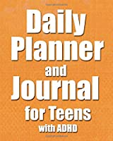 Daily Planner and Journal for Teens with ADHD: Specialized Notebook for Teenagers with ADHD to Help Them Learn to Manage their Time Effectively and Create Positive Daily Experiences at Home and School