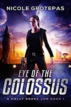 Eye of the Colossus: A Steampunk Space Opera Adventure (A Holly Drake Job Book 1) by [Grotepas, Nicole]